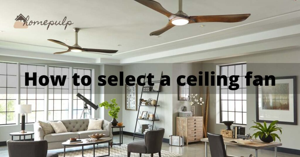 How to select a ceiling fan?