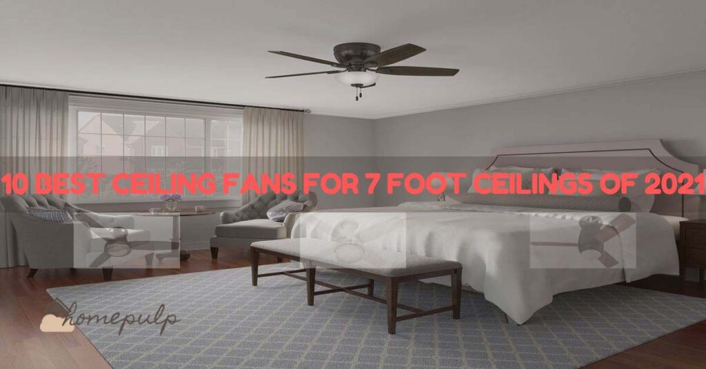 10 best ceiling fans for 7 foot ceilings of 2021   Flush Mount   Complete Buying Guide