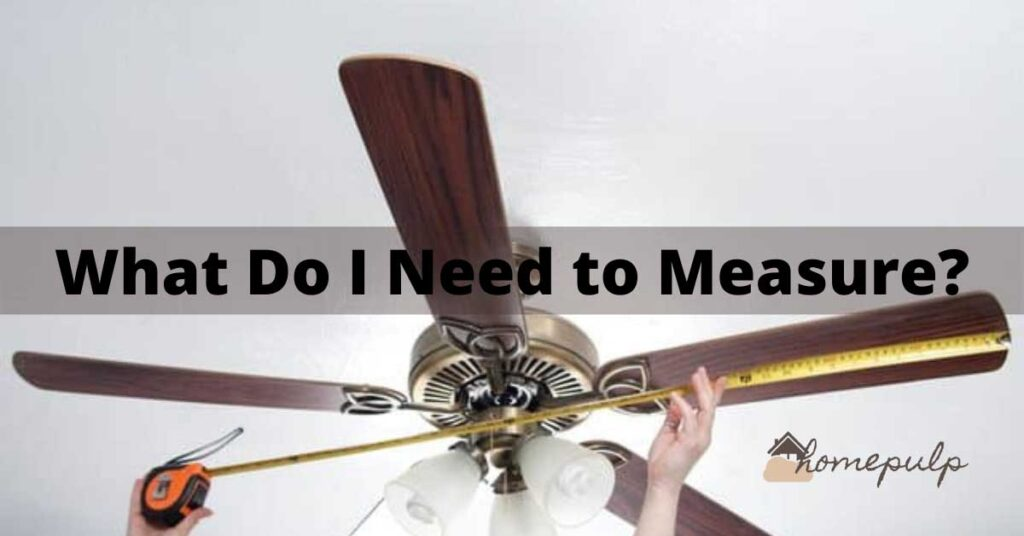 What Do I Need to Measure for ceiling fan blades?