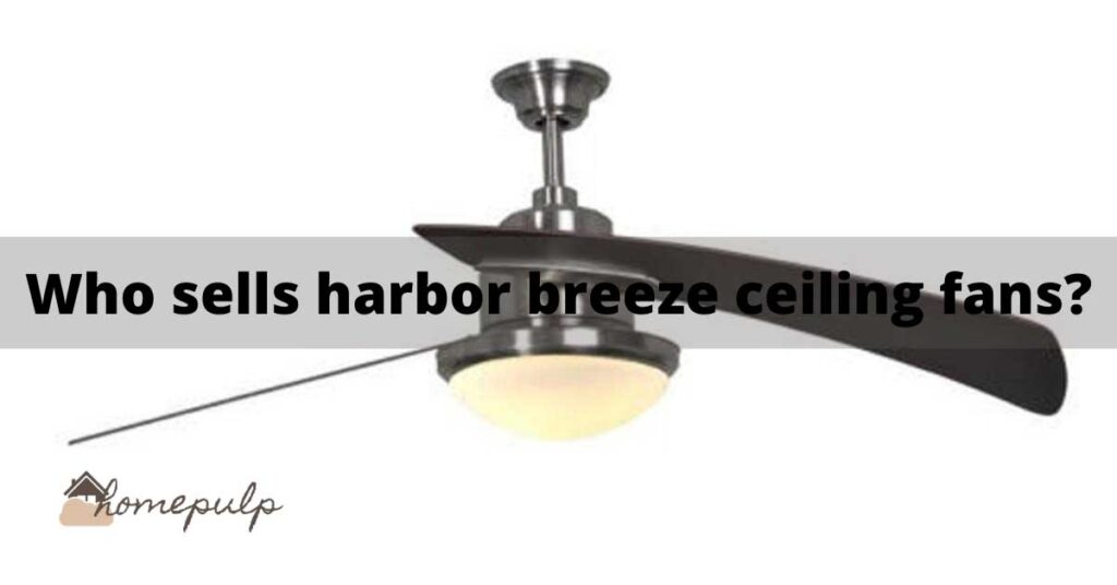 Who sells harbor breeze ceiling fans?