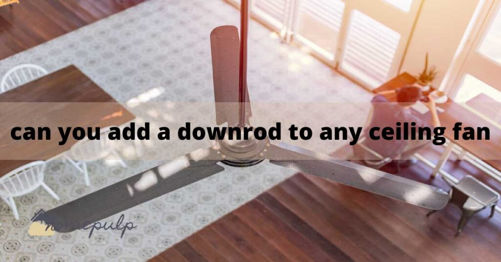 Can you add a downrod to any ceiling fan?