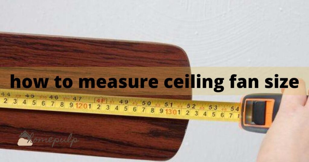 How to measure ceiling fan size - Best Guidelines 2021.