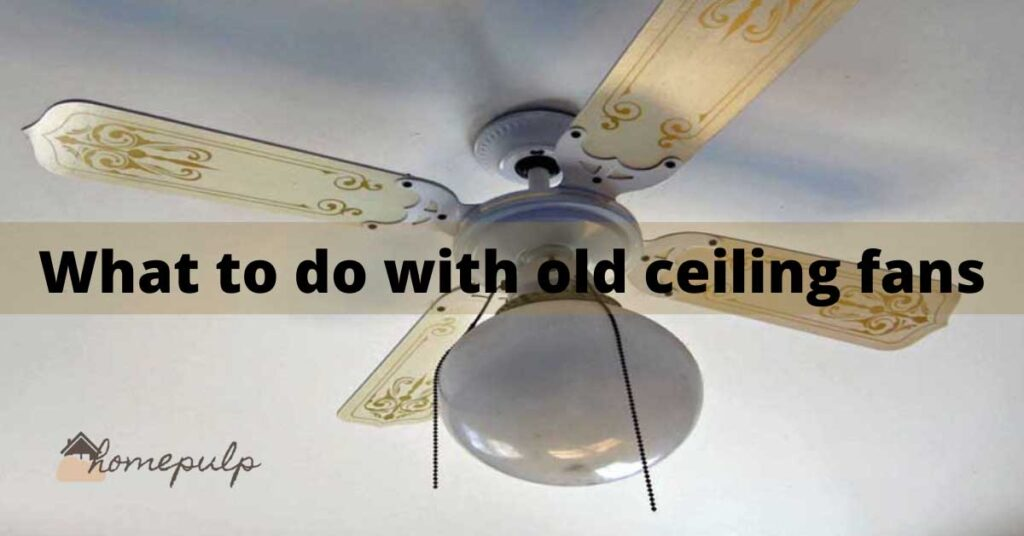 what to do with old ceiling fans?