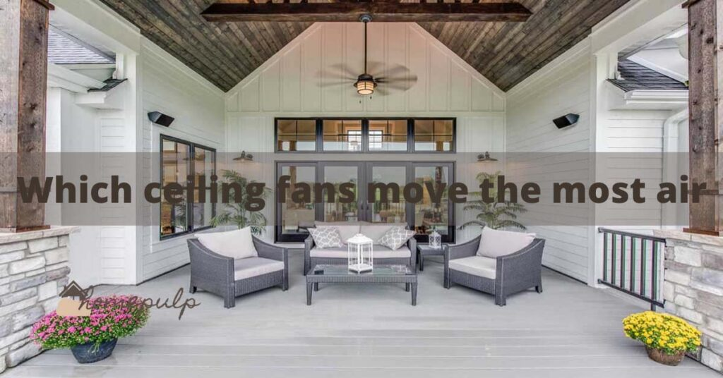 Which ceiling fans move the most air?